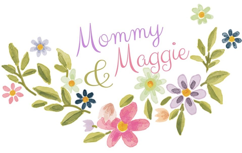 Mommy & Maggie